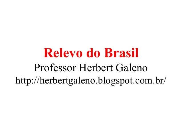 Relevo do Brasil Professor Herbert Galeno http://herbertgaleno.blogspot.com.br/