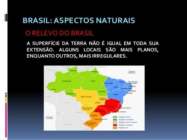 BRASIL: ASPECTOS NATURAIS A SUPERFÍCIE DA TERRA NÃO É IGUAL EM TODA SUA EXTENSÃO. ALGUNS LOCAIS SÃO MAIS PLANOS, ENQUANTO ...
