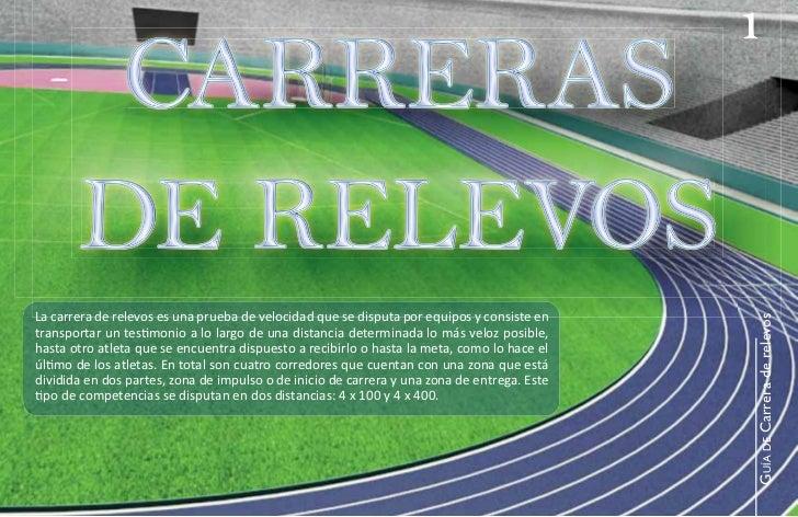 1        CARRERAS       DE RELEVOSLa carrera de relevos es una prueba de velocidad que se disputa por equipos y consiste e...