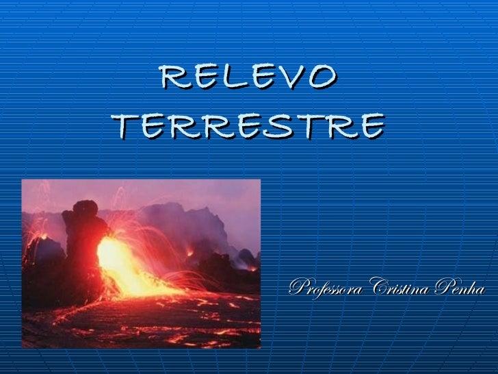 RELEVO TERRESTRE Professora Cristina Penha