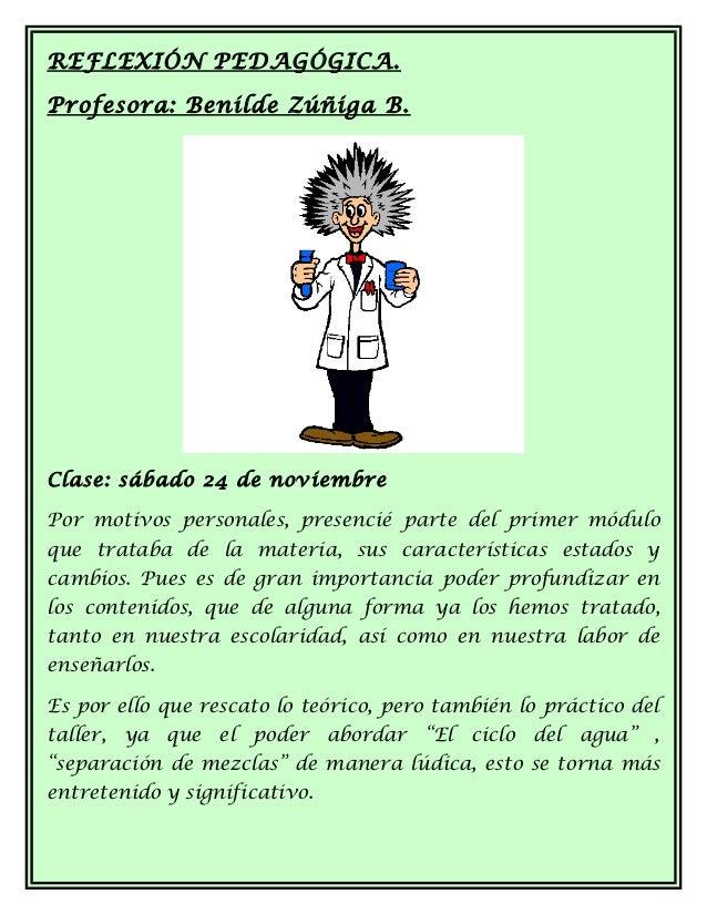REFLEXIÓN PEDAGÓGICA.Profesora: Benilde Zúñiga B.Clase: sábado 24 de noviembrePor motivos personales, presencié parte del ...