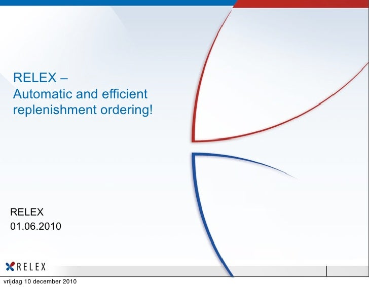 RELEX –   Automatic and efficient   replenishment ordering!  RELEX  01.06.2010vrijdag 10 december 2010