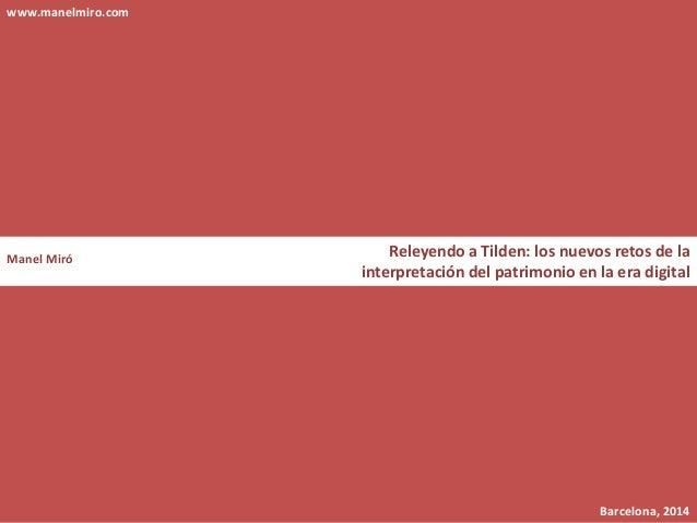"""""""Releyendo a Tilden: los nuevos retos de la interpretación del patrimonio en la era digital"""" www.manelmiro.com  Manel Miró..."""