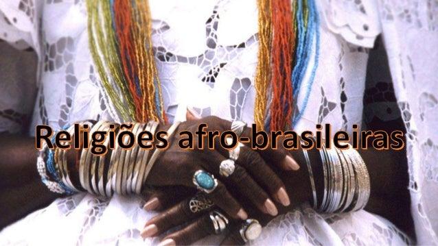 São consideradas religiões afro-brasileiras, todas as religiões que foram trazidas para o Brasil pelos africanos, na condi...