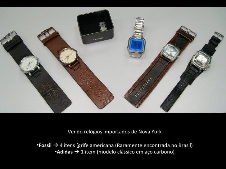 <ul><li>Vendo relógios importados de Nova York </li></ul><ul><li>Fossil     4 itens (grife americana (Raramente encontrad...