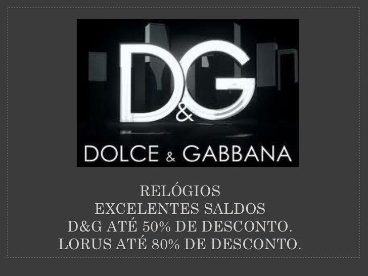 RELÓGIOS   EXCELENTES SALDOS D&G ATÉ 50% DE DESCONTO.LORUS ATÉ 80% DE DESCONTO.