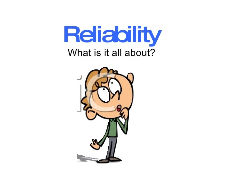 Reliability   What is it all about?
