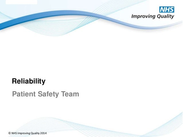© NHS Improving Quality 2014 Reliability Patient Safety Team