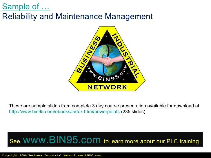 Copyright 2009 Business Industrial Network www.BIN95.com Sample of … Reliability and Maintenance Management These are samp...
