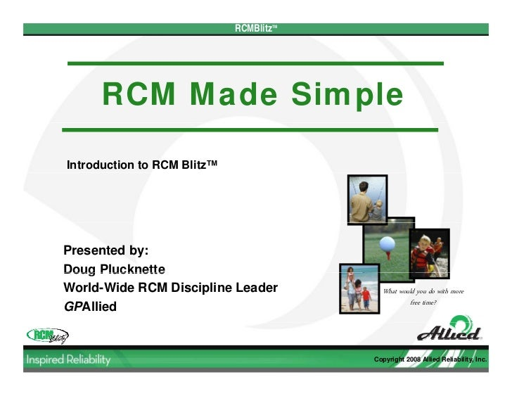 RCMBlitzTM     RCM Made SimpleIntroduction to RCM Blitz™Presented by:Doug PlucknetteWorld-Wide RCM Discipline Leader      ...