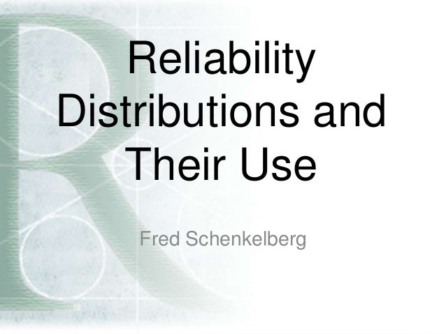 Reliability Distributions and Their Use Fred Schenkelberg