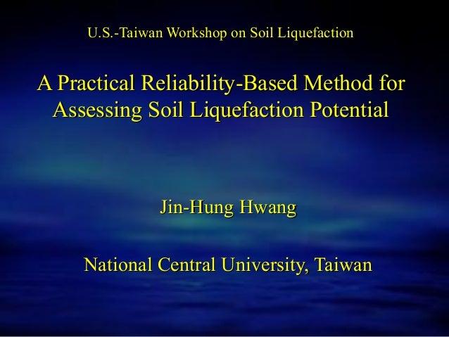 U.S.-Taiwan Workshop on Soil LiquefactionU.S.-Taiwan Workshop on Soil Liquefaction A Practical Reliability-Based Method fo...