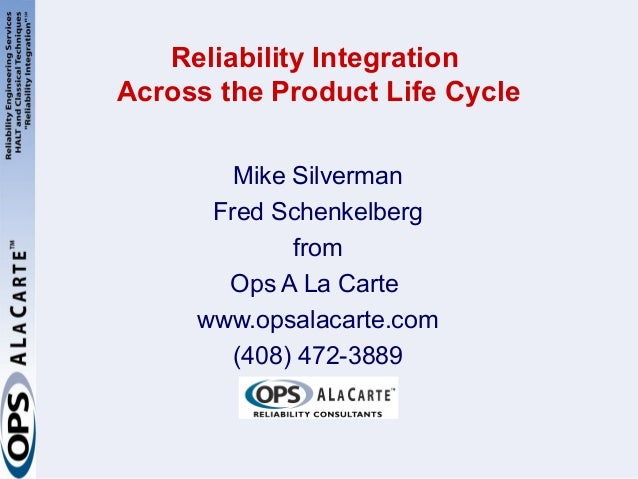 Reliability IntegrationAcross the Product Life Cycle        Mike Silverman      Fred Schenkelberg             from       O...