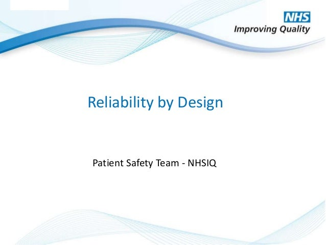 © NHS Improving Quality 2014 Reliability by Design Patient Safety Team - NHSIQ