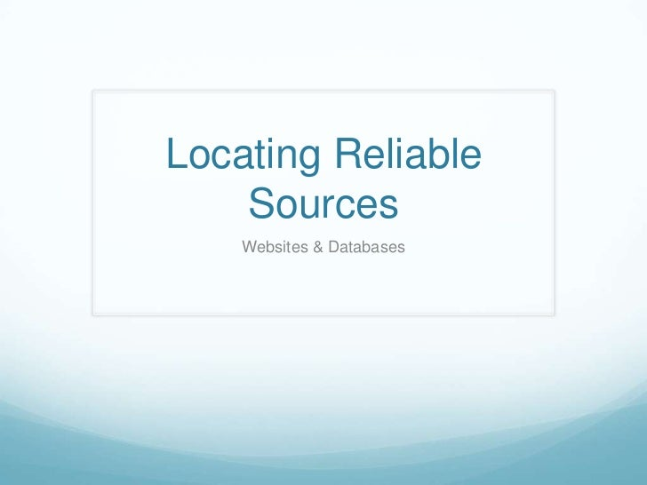 Locating Reliable Sources<br />Websites & Databases<br />