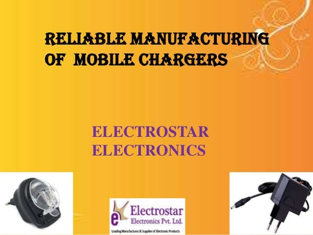 RELIABLE MANUFACTURING OF MOBILE CHARGERS  ELECTROSTAR ELECTRONICS