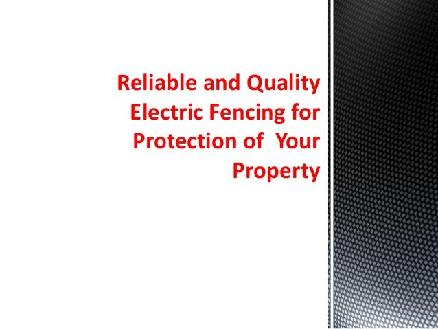 Reliable and QualityElectric Fencing forProtection of YourProperty