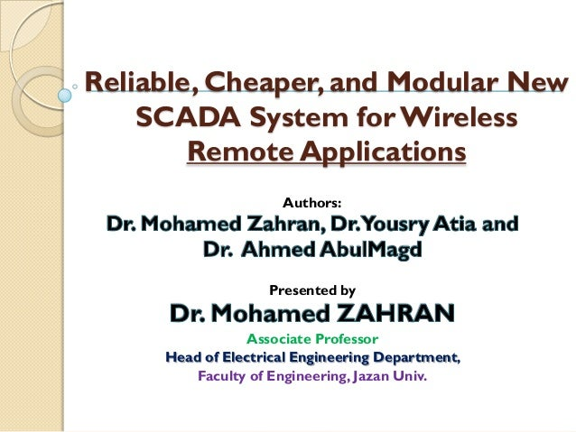 Reliable, Cheaper, and Modular New    SCADA System for Wireless        Remote Applications                     Authors:   ...