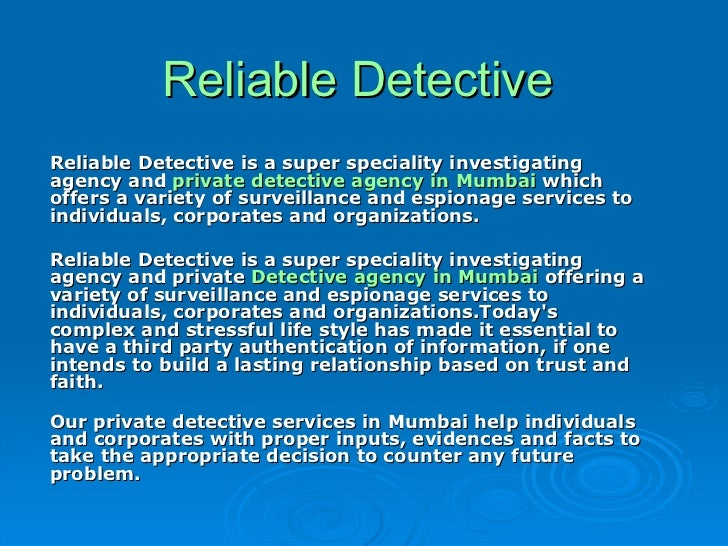 Reliable Detective  Reliable Detective is a super speciality investigating agency and  private detective agency in Mumbai ...