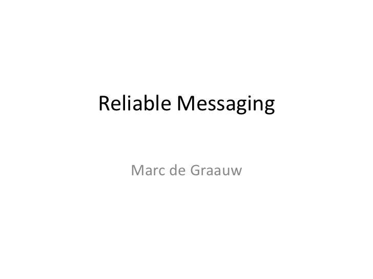 Reliable Messaging<br />Marc de Graauw<br />