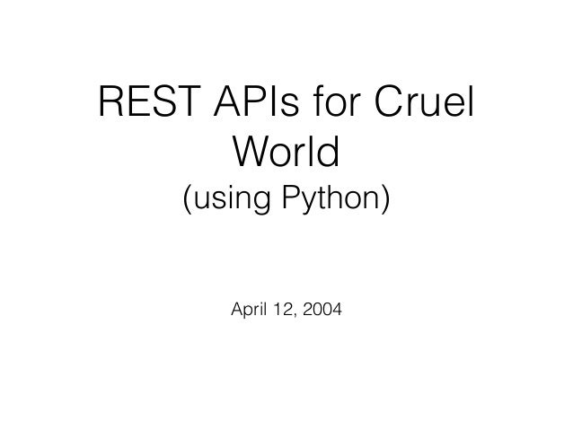 REST APIs for Cruel World (using Python) April 12, 2004
