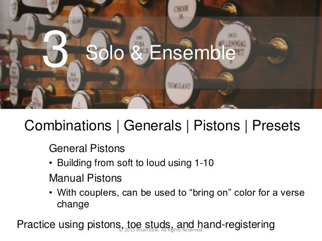 Solo & Ensemble3 Combinations   Generals   Pistons   Presets General Pistons • Building from soft to loud using 1-10 Manua...