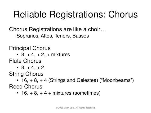 Reliable Registrations: Chorus Chorus Registrations are like a choir… Sopranos, Altos, Tenors, Basses Principal Chorus • 8...