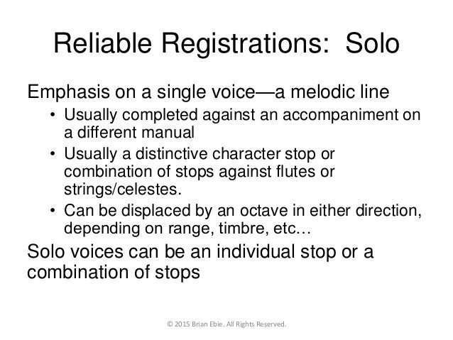 Reliable Registrations: Solo Emphasis on a single voice—a melodic line • Usually completed against an accompaniment on a d...