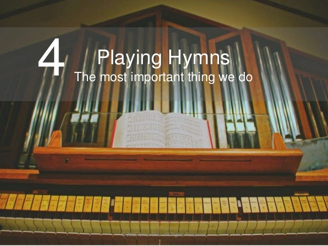 Playing Hymns The most important thing we do4 © 2015 Brian Ebie. All Rights Reserved.