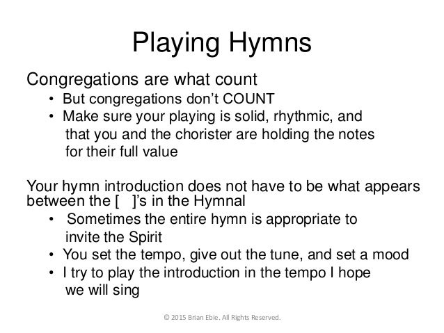 Playing Hymns Congregations are what count • But congregations don't COUNT • Make sure your playing is solid, rhythmic, an...