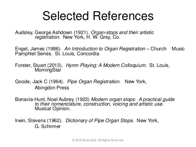 Selected References Audsley, George Ashdown (1921). Organ-stops and their artistic registration. New York, H. W. Gray, Co....