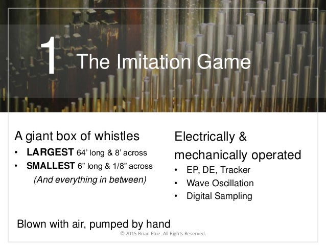 """The Imitation Game A giant box of whistles • LARGEST 64' long & 8' across • SMALLEST 6"""" long & 1/8"""" across (And everything..."""