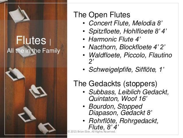 The Open Flutes • Concert Flute, Melodia 8' • Spitzfloete, Hohlfloete 8' 4' • Harmonic Flute 4' • Nacthorn, Blockfloete 4'...