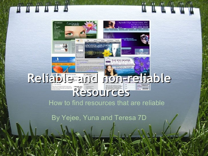Reliable and non-reliable  Resources            How to find resources that are reliable  By Yejee, Yuna and Teresa 7D