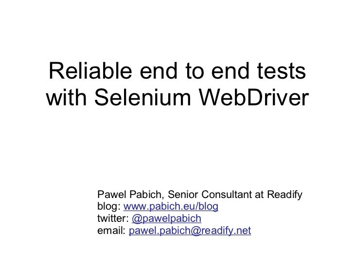 Reliable end to end tests with Selenium WebDriver Pawel Pabich, Senior Consultant at Readify blog:  www.pabich.eu/blog twi...