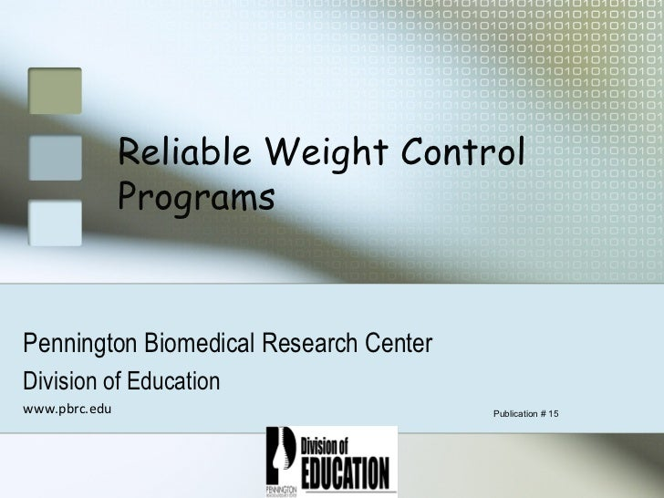 Reliable Weight Control               ProgramsPennington Biomedical Research CenterDivision of Educationwww.pbrc.edu      ...