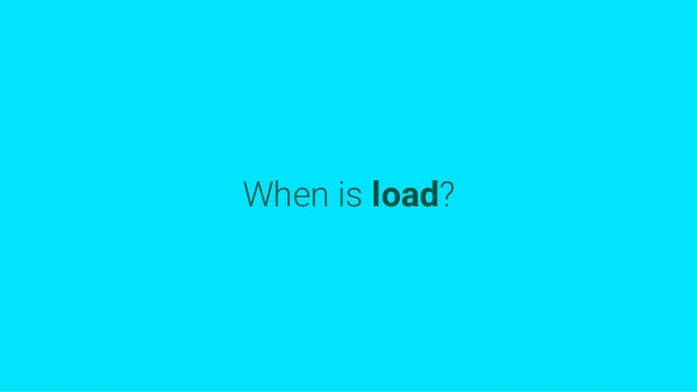 When is load?