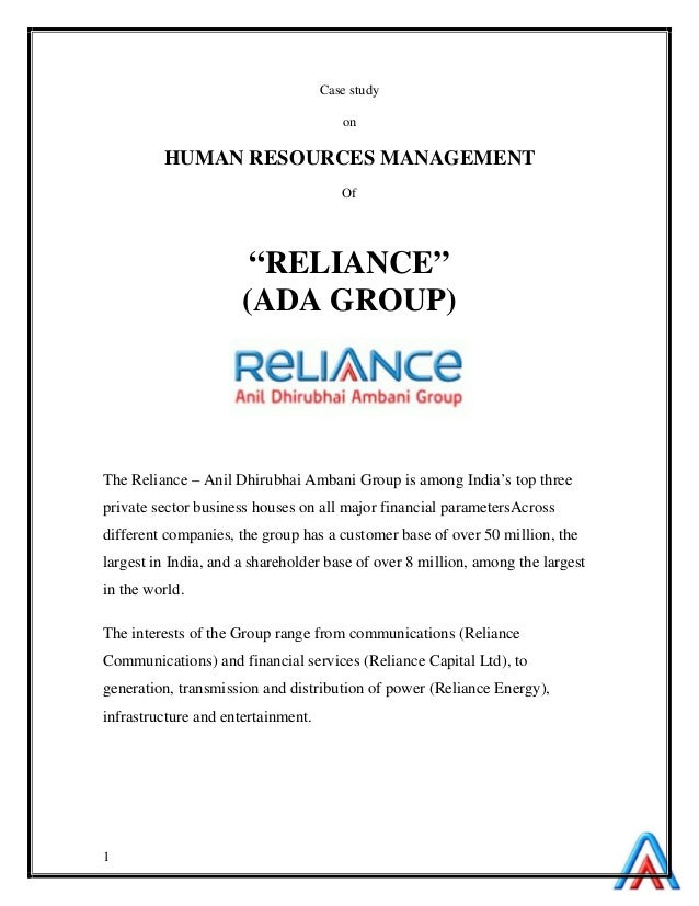 "1 Case study on HUMAN RESOURCES MANAGEMENT Of ""RELIANCE"" (ADA GROUP) The Reliance – Anil Dhirubhai Ambani Group is among I..."