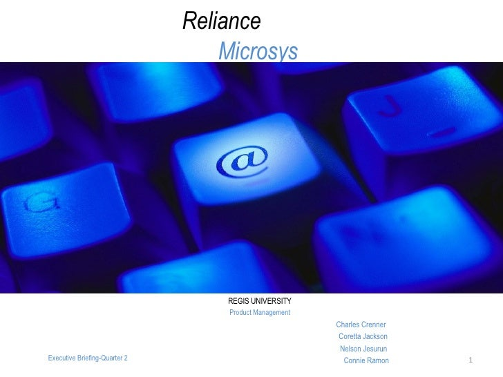 Reliance    Microsys <ul><li>REGIS UNIVERSITY </li></ul><ul><li>Product Management </li></ul><ul><li>  Charles Crenner </l...