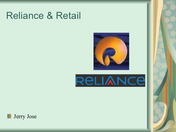 Reliance & Retail <ul><li>Jerry Jose  </li></ul>