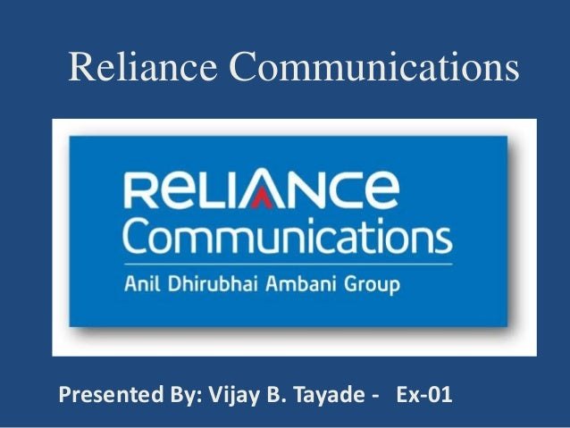 Reliance Communications Presented By: Vijay B. Tayade - Ex-01