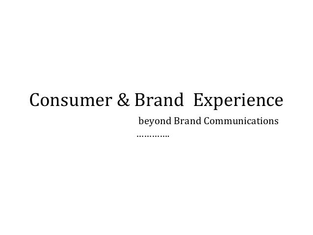 Consumer & Brand Experience beyond Brand Communications ………….
