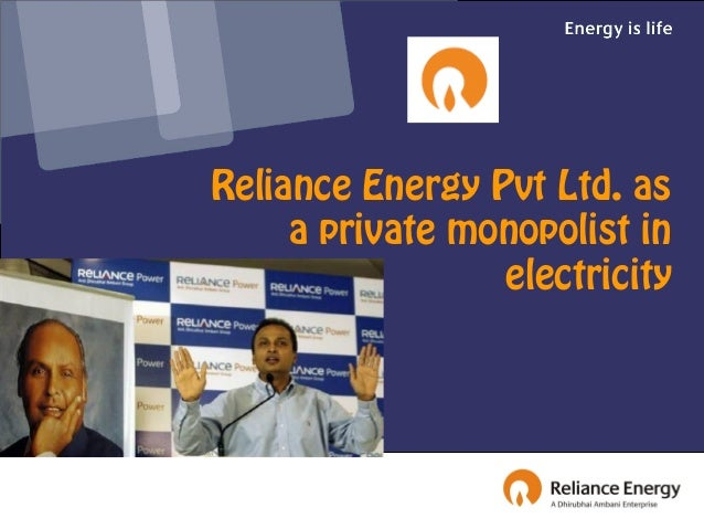 Reliance Energy Pvt Ltd. as     a private monopolist in                 electricity