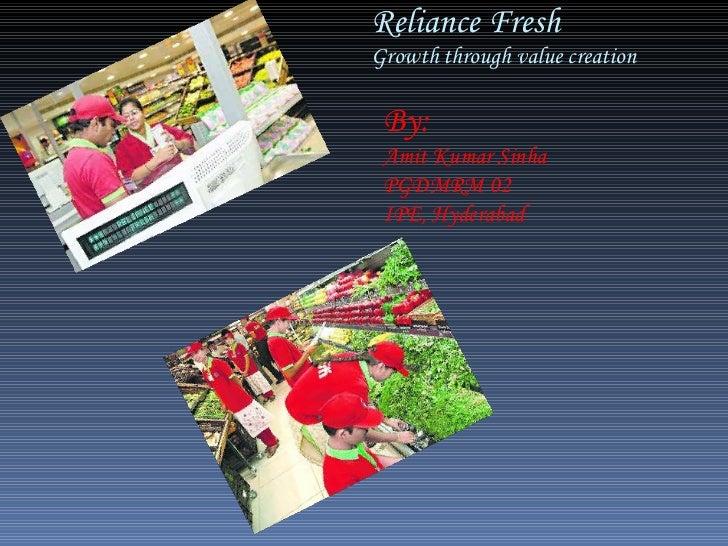 Reliance Fresh Growth through value creation By: Amit Kumar Sinha  PGDMRM 02 IPE, Hyderabad