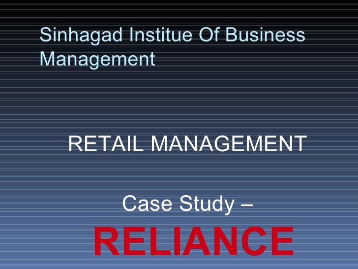 Sinhagad Institue Of BusinessManagement   RETAIL MANAGEMENT        Case Study –     RELIANCE