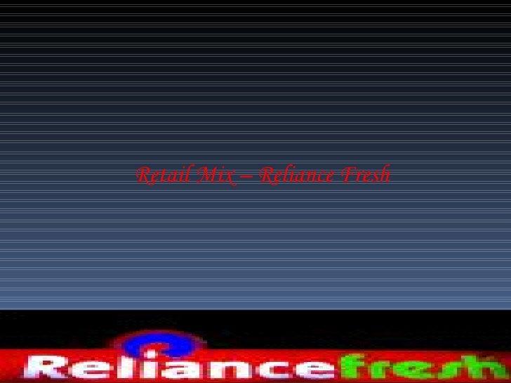 reliance retail mix Reliance fresh retail marketing 1 retail marketing by svignesh 11hm33 mba 1st yearnational institute of technology surathkal,karnataka.
