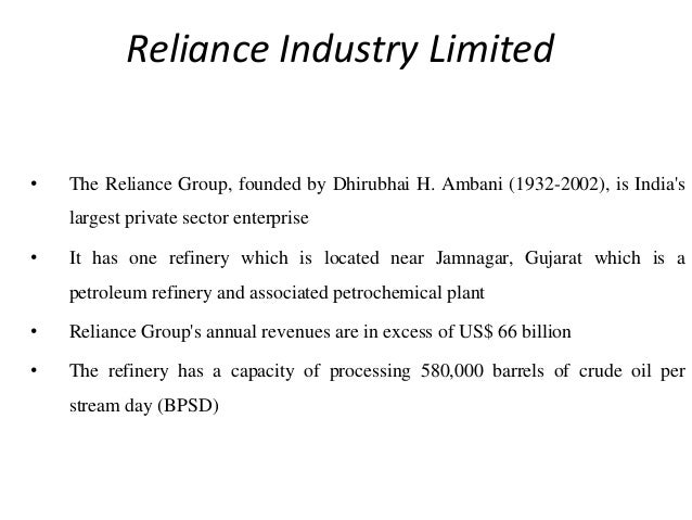 Reliance Industry Limited • The Reliance Group, founded by Dhirubhai H. Ambani (1932-2002), is India's largest private sec...