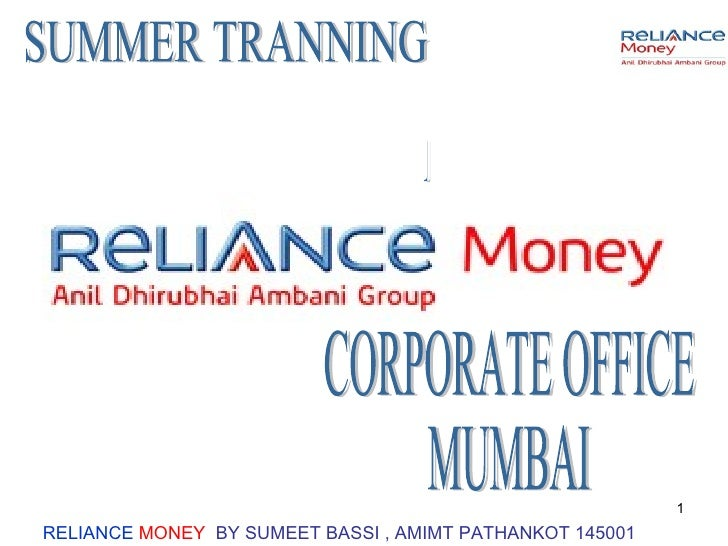 <ul><li>RELIANCE   MONEY  BY SUMEET BASSI , AMIMT PATHANKOT 145001 </li></ul>SUMMER TRANNING AT CORPORATE OFFICE MUMBAI