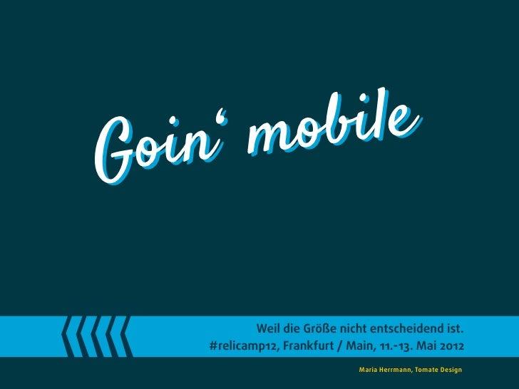 G oin'mob ile            Weil die Größe nicht entscheidend ist.    #relicamp12, Frankfurt / Main, 11.-13. Mai 2012        ...