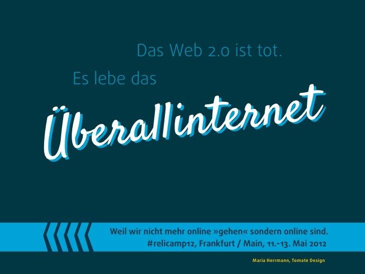 Das Web 2.0 ist tot. Es lebe das   er allinter netÜb     Weil wir nicht mehr online »gehen« sondern online sind.          ...